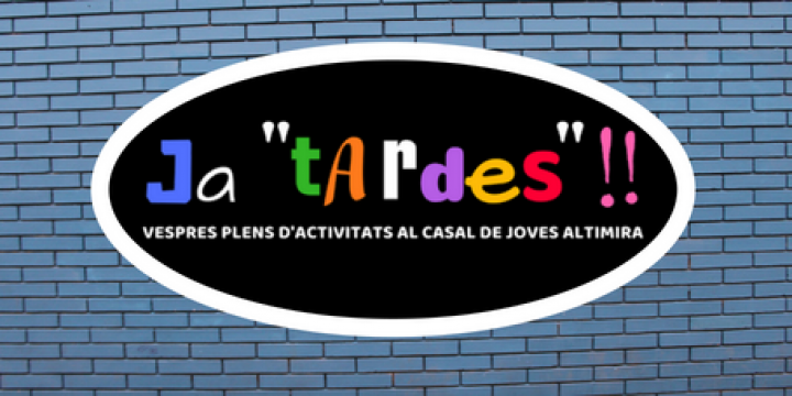 Ja 'Tardes'! de Tardor al Casal de Joves Altimira